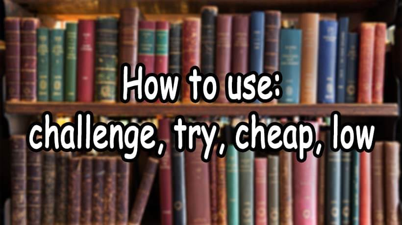 نحوه استفاده از کلمات challenge-try-cheap-low