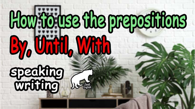 prepositions By Until With
